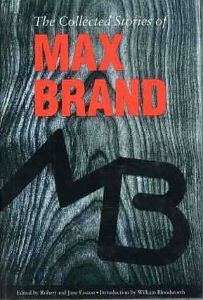 THE COLLECTED STORIES OF MAX BRAND. Centennial Edition. Edited, with Story Prefaces, by Robert...