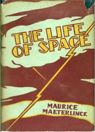 THE LIFE OF SPACE ... Translated by Bernard Miall. Maurice Maeterlinck
