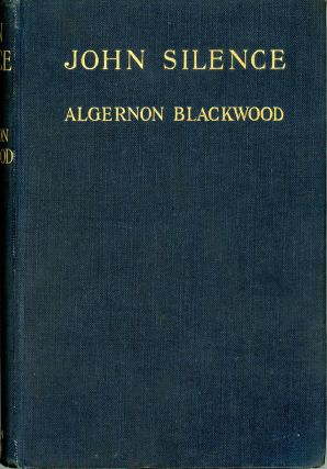 JOHN SILENCE: PHYSICIAN EXTRAORDINARY. Algernon Blackwood