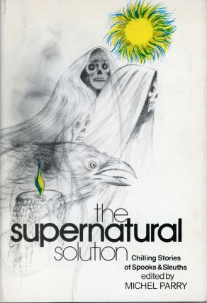 THE SUPERNATURAL SOLUTION: CHILLING STORIES OF SPOOKS AND SLEUTHS. Michel Parry