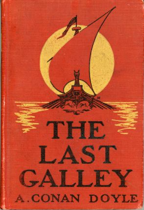 THE LAST GALLEY: IMPRESSIONS AND TALES. Arthur Conan Doyle