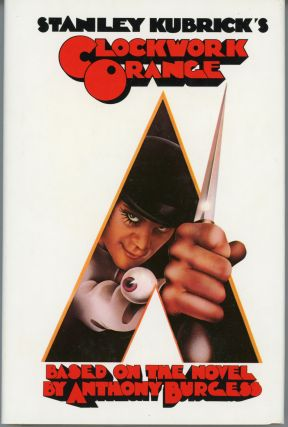 STANLEY KUBRICK'S A CLOCKWORK ORANGE BASED ON THE NOVEL BY ANTHONY BURGESS. Anthony Burgess, John...