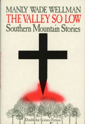 THE VALLEY SO LOW: SOUTHERN MOUNTAIN STORIES ... Edited, with an Introduction, by Karl Edward...