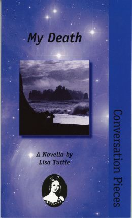 MY DEATH: A NOVELLA ... With an Afterword by L. Timmel Duchamp. Lisa Tuttle