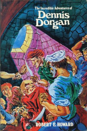 THE INCREDIBLE ADVENTURES OF DENNIS DORGAN. Robert E. Howard