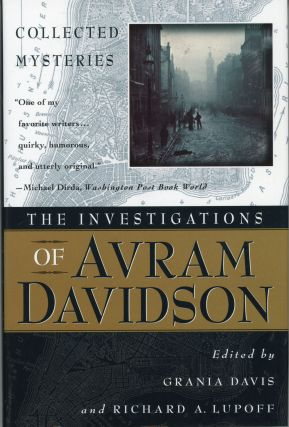 THE INVESTIGATIONS OF AVRAM DAVIDSON. Edited by Grania Davis and Richard A. Lupoff. Avram Davidson