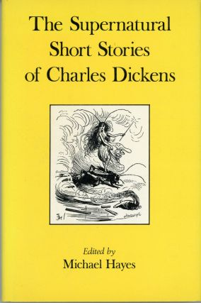 THE SUPERNATURAL SHORT STORIES OF CHARLES DICKENS. Edited with an Introduction by Michael Hayes....