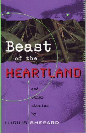 BEAST OF THE HEARTLAND AND OTHER STORIES. Lucius Shepard
