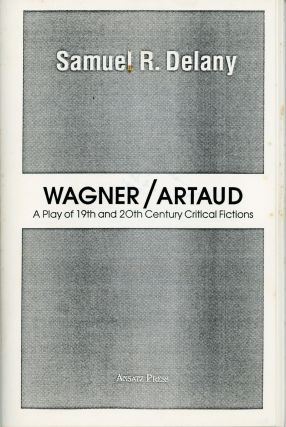 WAGNER / ARTAUD: A PLAY OF 19TH AND 20TH CENTURY CRITICAL FICTIONS. Samuel R. Delany