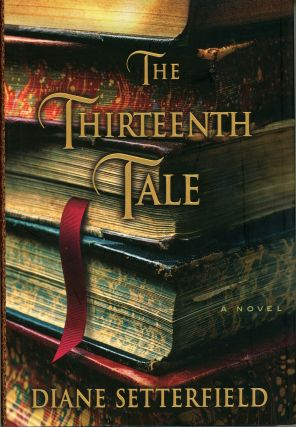 THE THIRTEENTH TALE: A NOVEL. Diane Setterfield