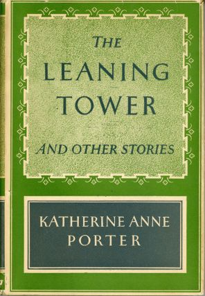 THE LEANING TOWER AND OTHER STORIES. Katherine Anne Porter