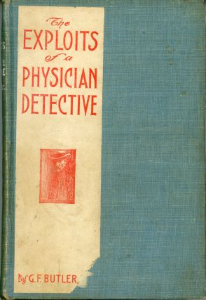 THE EXPLOITS OF A PHYSICIAN DETECTIVE. Ge Butler