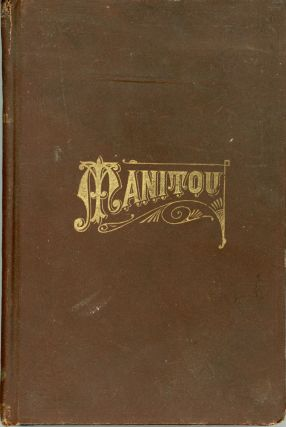 "MANITOU. By Margaret Holmes [pseudonym]. Margaret Holmes Bates, ""Margaret Holmes."", Ernsperger"