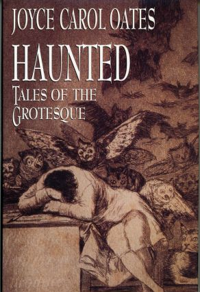 HAUNTED: TALES OF THE GROTESQUE. Joyce Carol Oates