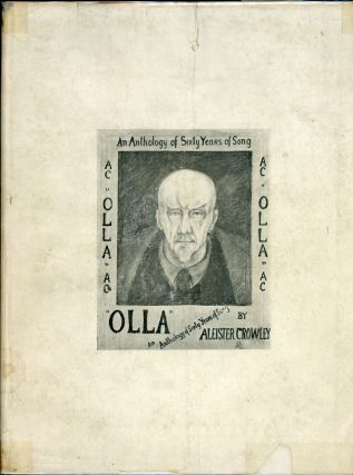 OLLA: AN ANTHOLOGY OF SIXTY YEARS OF SONG. Aleister Crowley, Edward Alexander Crowley