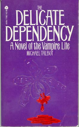 THE DELICATE DEPENDENCY: A NOVEL OF THE VAMPIRE LIFE. Michael Talbot