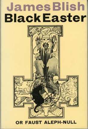 BLACK EASTER: OR, FAUST ALEPH-NULL. James Blish