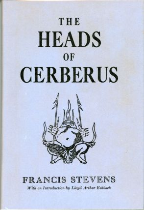 "THE HEADS OF CERBERUS. Gertrude Barrows Bennett, ""Francis Stevens."""