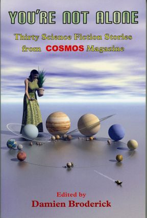 YOU'RE NOT ALONE: THIRTY SCIENCE FICTION STORIES FROM COSMOS MAGAZINE. Damien Broderick