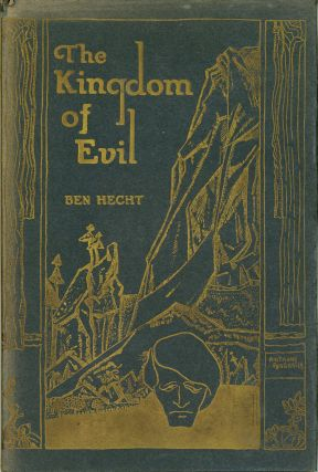 THE KINGDOM OF EVIL: A CONTINUATION OF THE JOURNAL OF FANTAZIUS MALLARE. Ben Hecht.