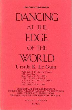 DANCING AT THE EDGE OF THE WORLD: THOUGHTS ON WORDS, WOMEN, PLACES. Ursula K. Le Guin