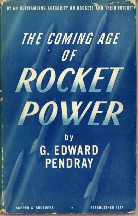 THE COMING AGE OF ROCKET POWER. G. Edward Pendray.