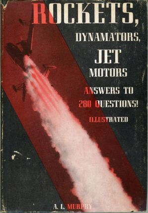 ROCKETS, DYNAMATORS, JET MOTORS ... ANSWERS TO 280 QUESTIONS, REFERENCE INDEX OF 400 ITEMS. A. L....