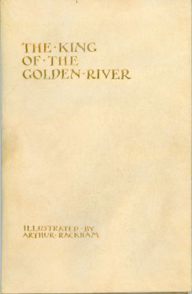 THE KING OF THE GOLDEN RIVER ... Illustrated by Arthur Rackham.
