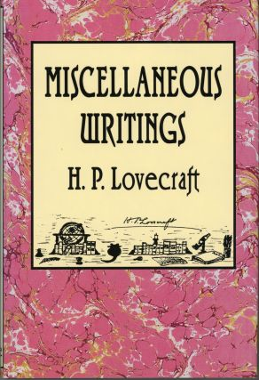 MISCELLANEOUS WRITINGS ... Edited by S. T. Joshi. Lovecraft