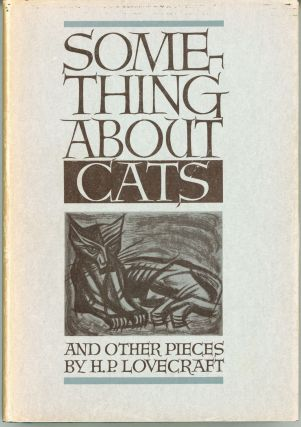 SOMETHING ABOUT CATS AND OTHER PIECES. Collected by August Derleth. Lovecraft.