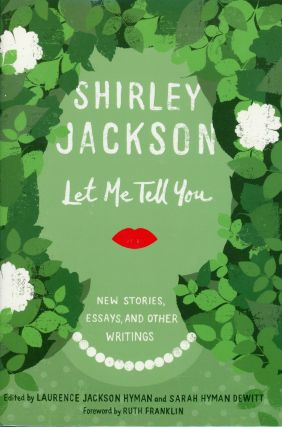 LET ME TELL YOU: NEW STORIES, ESSAYS, AND OTHER WRITINGS ... Edited by Laurence Jackson Hyman and...