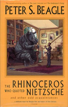 THE RHINOCEROS WHO QUOTED NIETZSCHE AND OTHER ODD ACQUAINTANCES. Peter Beagle