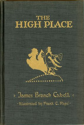THE HIGH PLACE: A COMEDY OF DISENCHANTMENT. James Branch Cabell