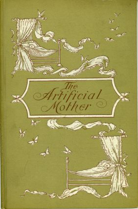 "THE ARTIFICIAL MOTHER: A MARITAL FANTASY by G. H. P. [pseudonym]. George H. Putnam, ""G. H. P."""