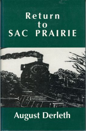RETURN TO SAC PRAIRIE ... Collected and Introduced by Peter Ruber. August Derleth