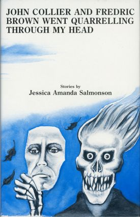 JOHN COLLIER AND FREDRIC BROWN WENT QUARRELLING THROUGH MY HEAD: STORIES. Jessica Amanda Salmonson