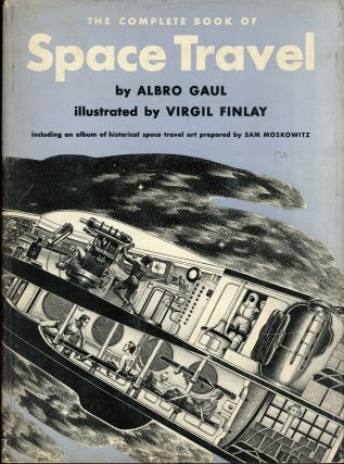 THE COMPLETE BOOK OF SPACE TRAVEL ... Including an Album of Historical Space Travel Art Prepared...