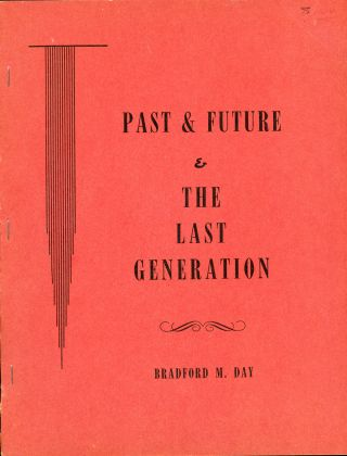 PAST AND FUTURE & THE LAST GENERATION. Bradford M. Day