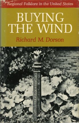 BUYING THE WIND: REGIONAL FOLKLORE IN THE UNITED STATES. Richard M. Dorson