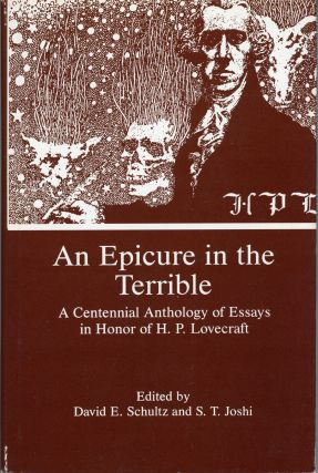 AN EPICURE IN THE TERRIBLE: A CENTENNIAL ANTHOLOGY OF ESSAYS IN HONOR OF H. P. LOVECRAFT. Howard...