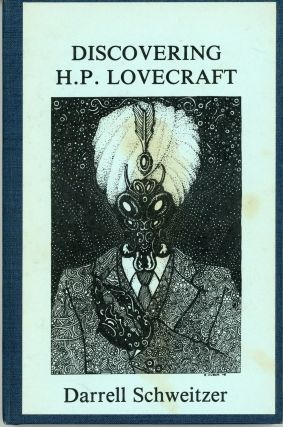DISCOVERING H. P. LOVECRAFT. Howard Phillips Lovecraft, Darrell Schweitzer