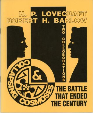 THE BATTLE THAT ENDED THE CENTURY [and] COLLAPSING COSMOSES. Lovecraft, Robert H. Barlow