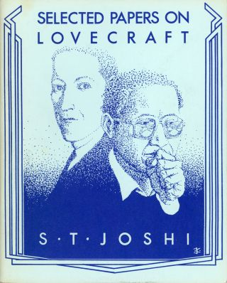SELECTED PAPERS ON LOVECRAFT. Howard Phillips Lovecraft, S. T. Joshi