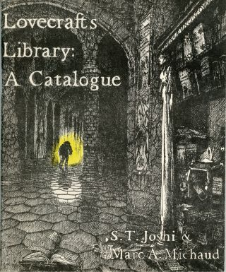 LOVECRAFT'S LIBRARY: A CATALOGUE. Howard Phillips Lovecraft, S. T. Joshi, Marc A. Michaud