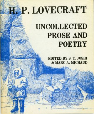 UNCOLLECTED PROSE AND POETRY. Edited by S. T. Joshi & Marc A. Michaud. Lovecraft