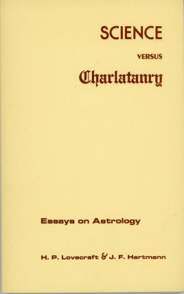 SCIENCE VERSUS CHARLATANRY: ESSAYS ON ASTROLOGY ... Edited, with and Introduction and Notes, by S. T. Joshi and Scott Connors. Lovecraft, J. F. Hartmann.
