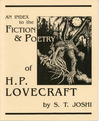 AN INDEX TO THE FICTION & POETRY OF H. P. LOVECRAFT. Howard Phillips Lovecraft, S. T. Joshi