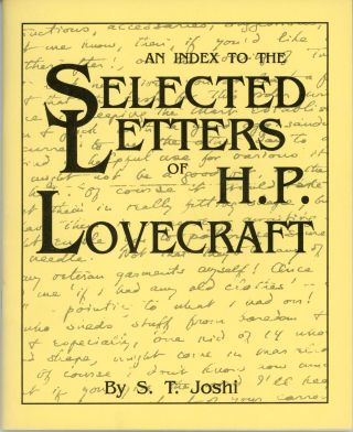 AN INDEX TO THE SELECTED LETTERS OF H. P. LOVECRAFT. Howard Phillips Lovecraft, S. T. Joshi