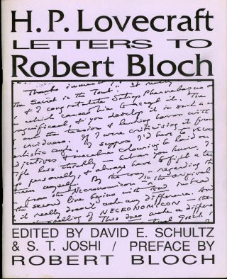 H. P. LOVECRAFT: LETTERS TO ROBERT BLOCH. Edited by David E. Schultz and S. T. Joshi [with] H. P....
