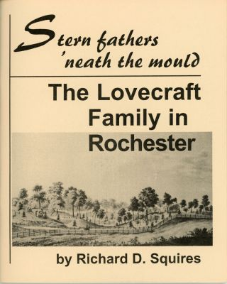 STERN FATHERS 'NEATH THE MOULD: THE LOVECRAFT FAMILY IN ROCHESTER. Howard Phillips Lovecraft,...
